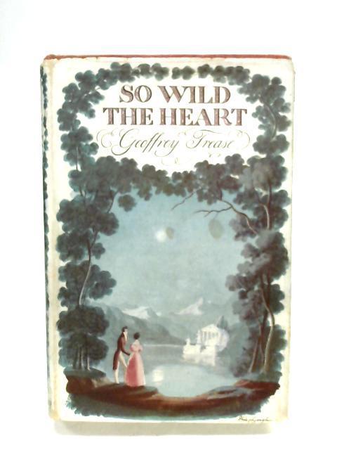 So Wild The Heart By Geoffrey Trease
