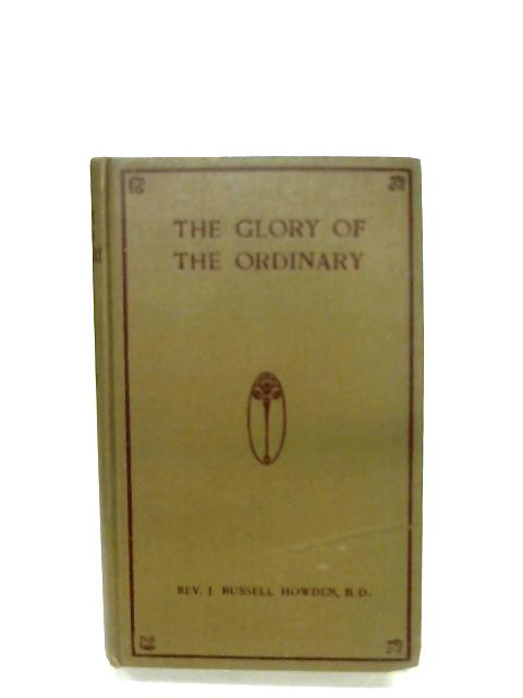 The Glory Of The Ordinary By Rev. J. Russell Howden