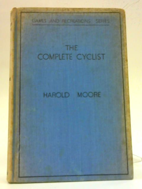 The Complete Cyclist By Harold Moore