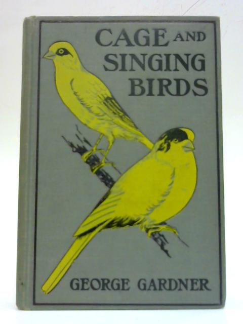 Cage and Singing Birds By Geo. Gardner