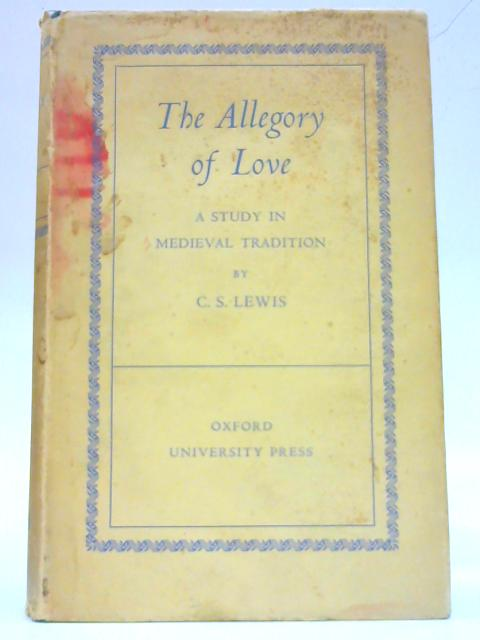 The Allegory of love, A Study in Medieval Tradition By C.S. Lewis