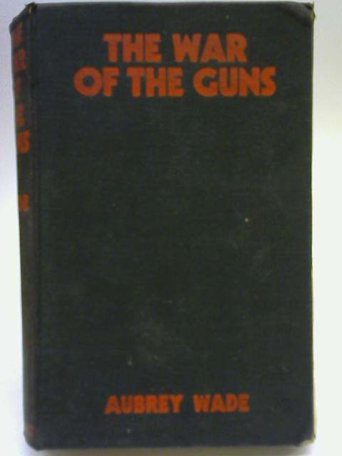 The War of The Guns: Western Front, 1917-1918. By Aubrey Wade