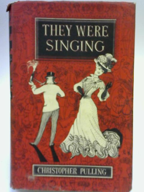 They were Singing: And what they sang about By Christopher Pulling