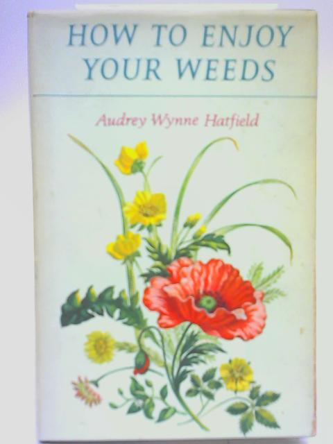 How to Enjoy Your Weeds. By Audrey Wynne Hatfield