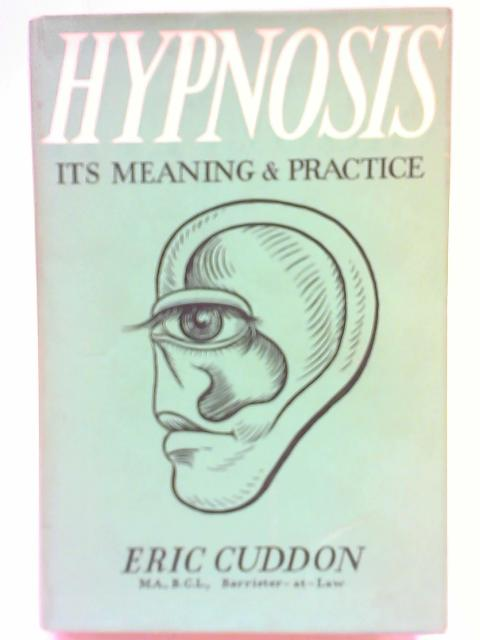 Hypnosis: Its Meaning & Practice By Eric Cuddon
