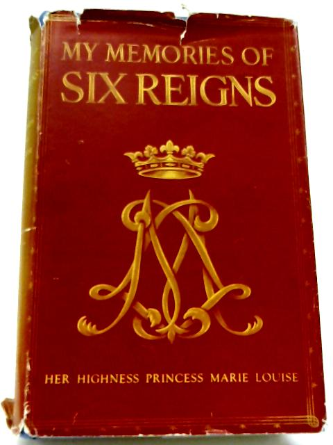 My Memories of Six Reigns By H.H.Princess Marie Louise