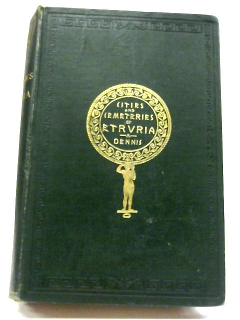 The Cities and Cemeteries of Etruria Volume 2 By George Dennis
