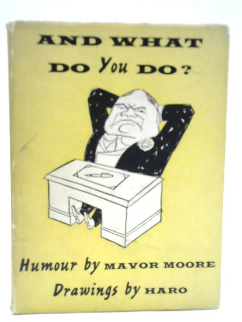 And What Do You Do? A Short Guide to the Trades and Professions By Mavor Moore