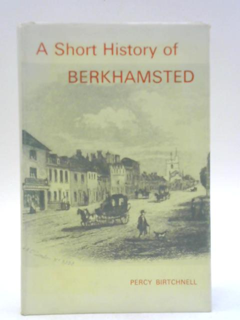 A Short History of Berkhamsted By Percy C. Birtchnell