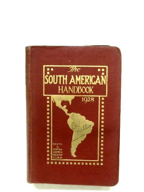 The South American Handbook 1928 By J. A. Hunter (Ed.)