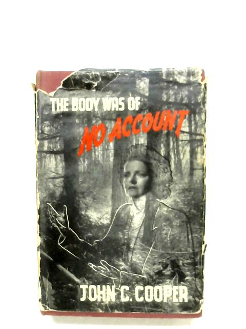 The Body Was Of No Account By John C. Cooper