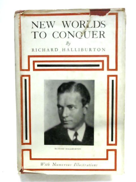 New Worlds To Conquer By Richard Halliburton