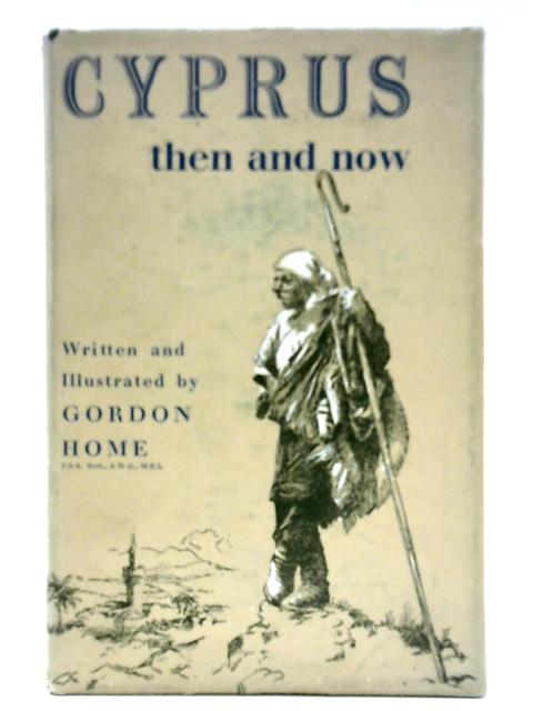 Cyprus Then and Now By Gordon Home