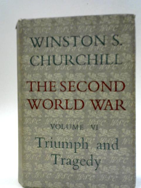 The Second World War. Vol VI Triumph & Tragedy By Winston S. Churchill