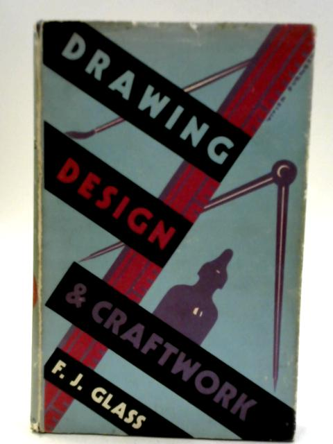Drawing, Design, and Craft-Work for Teachers, Students, etc. By Frederick James Glass
