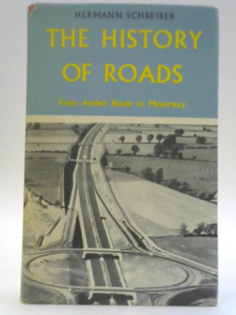 The History of Roads: From Amber Route to Motorway By Hermann Schreiber