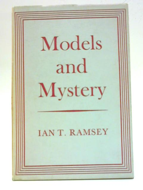 Models and mystery By Ian T. Ramsey