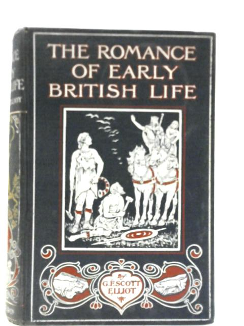 The Romance of Early British Life By G. F. Scott Elliot