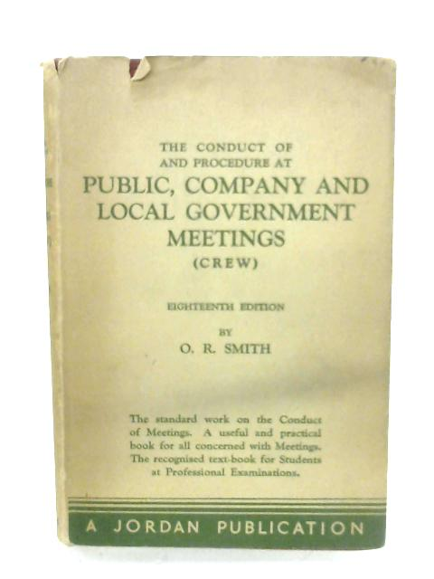The Conduct Of And Procedure At Public, Company And Local Government Meetings By O. R. Smith