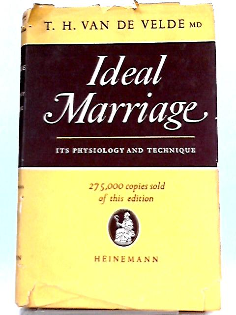 Ideal Marriage: Its Physiology and Technique By Theodor H. Van De