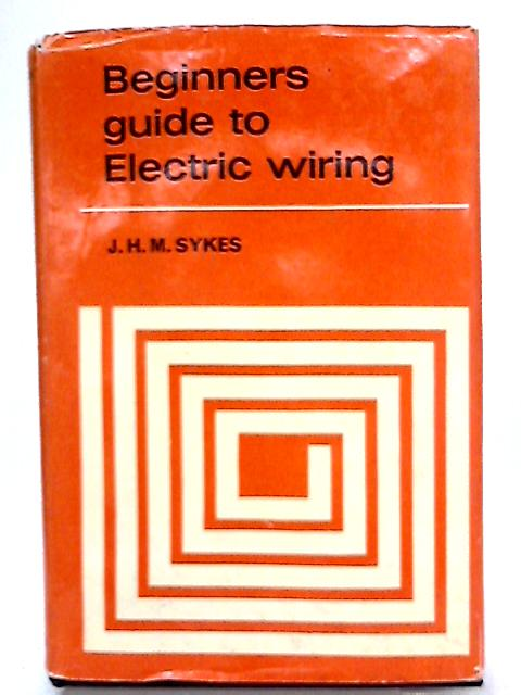 Beginner's Guide to Electric Wiring By J. H. M. Sykes