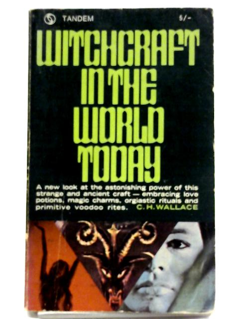 Witchcraft In The World Today by C.H Wallace