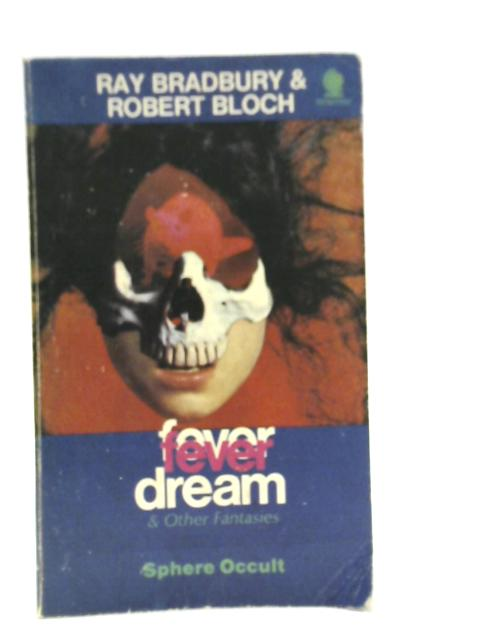 Fever Dream and Other Fantasies By Ray Bradbury and Robert Bloch