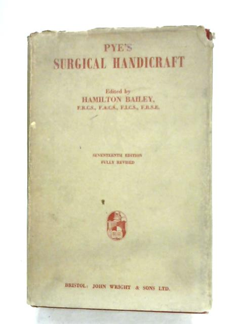 Pye's Surgical Handicraft By Hamilton Bailey (Ed.)
