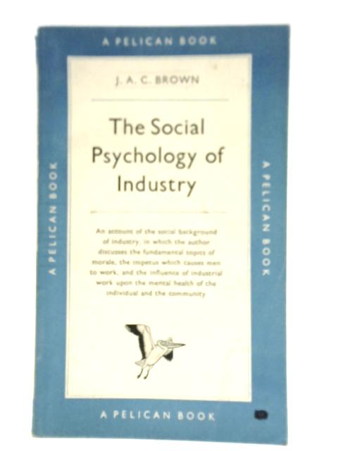 The Social Psychology of Industry By James A. C. Brown