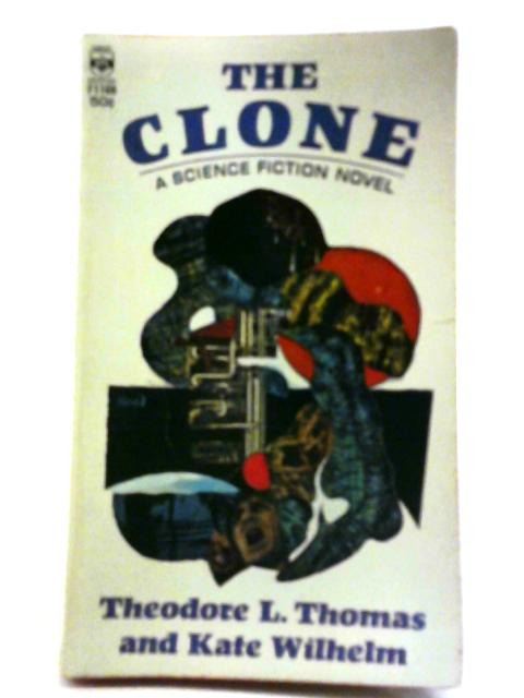 The Clone By Theodore L Thomas; Kate Wilhelm