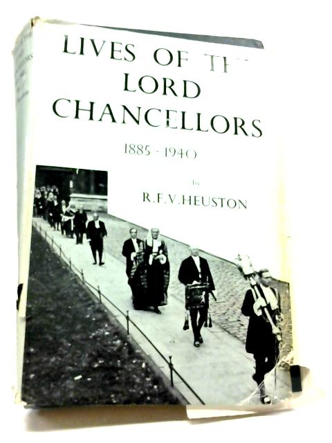 Lives of the Lord Chancellors, 1885-1940 By R. F. V Heuston