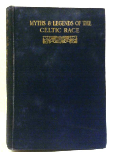 Myths & Legends of the Celtic Race By T W Rolleston