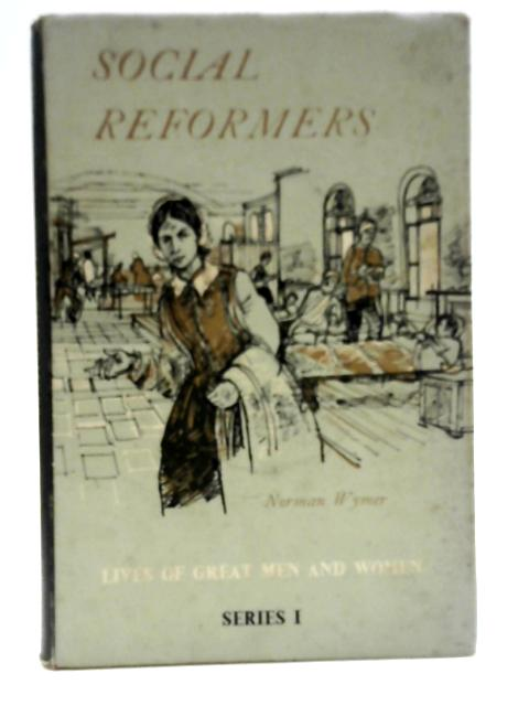 Social Reformers ~ Lives of Great Men and Women Series 1 By Norman Wymer