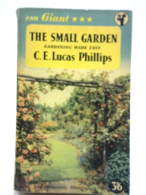 The Small Garden By C. E. Lucas Phillips