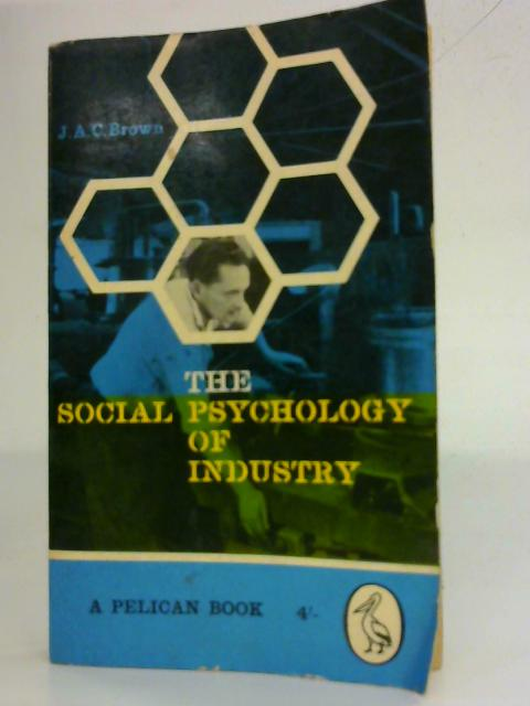 The Social Psychology of Industry By J. A. C. Brown