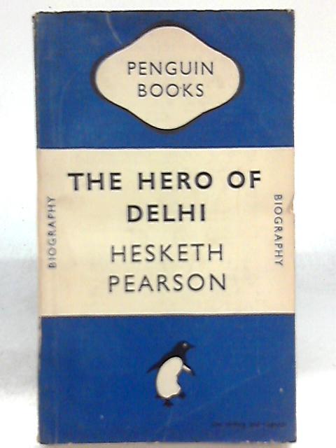 The Hero of Delhi by Hesketh Pearson