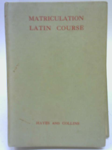 Matriculation Latin Course By B J Hayes & A J F Collins