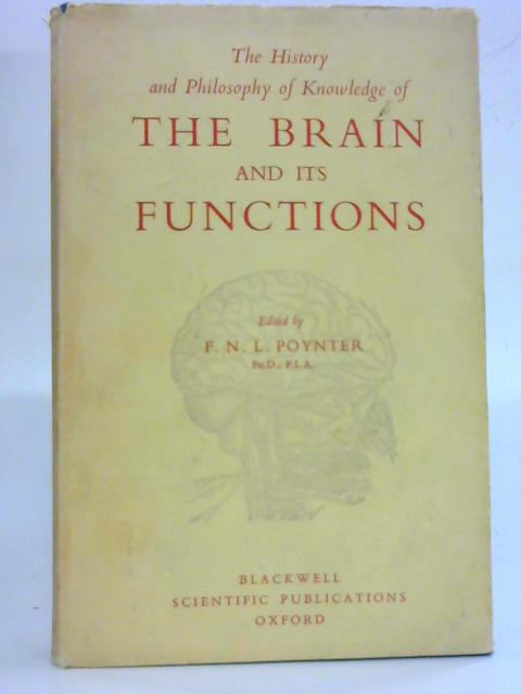 The History And Philosophy Of Knowledge Of The Brain And Its Functions  By  F  N  L  Poynter