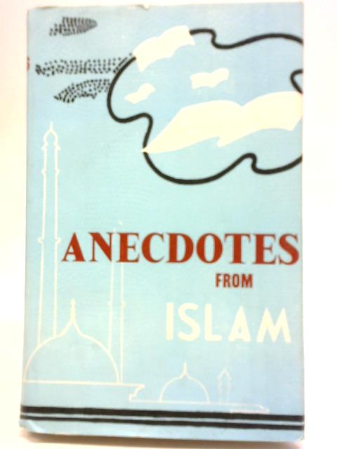 Anecdotes from Islam By M. Ebrahim Khan