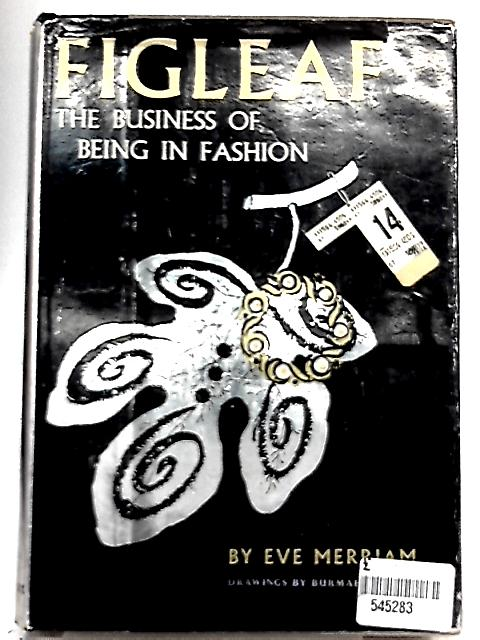 Figleaf: The Business Of Being In Fashion By Eve Merriam