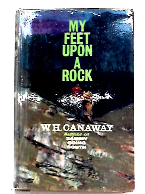 My Feet Upon a Rock By W. H. Canaway