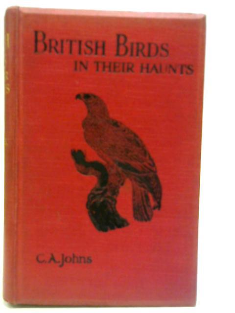 British Birds in Their Haunts By Rev C A Johns