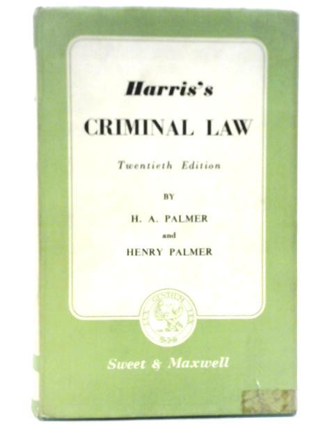 Harris's criminal law By H.A Palmer & H. Palmer