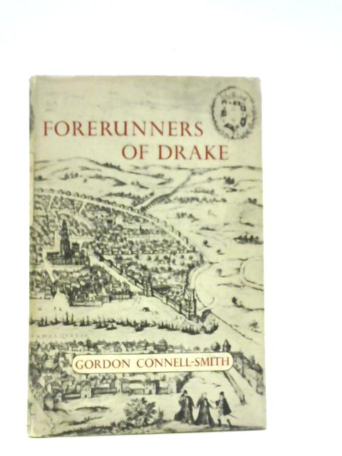 Forerunners of Drake: A Study of English trade with Spain in the Early Tudor Period By G Connell-Smith