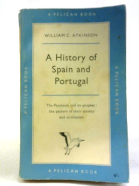 A History of Spain & Portugal By William C Atkinson