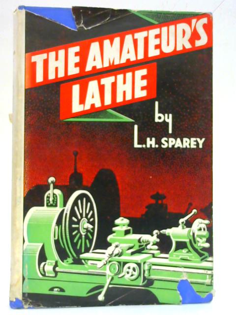 The Amateur's Lathe By Lawrence, H. Sparey