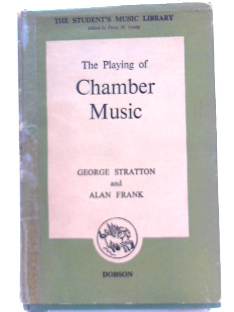 The playing of chamber music By George Stratton, Alan Frank