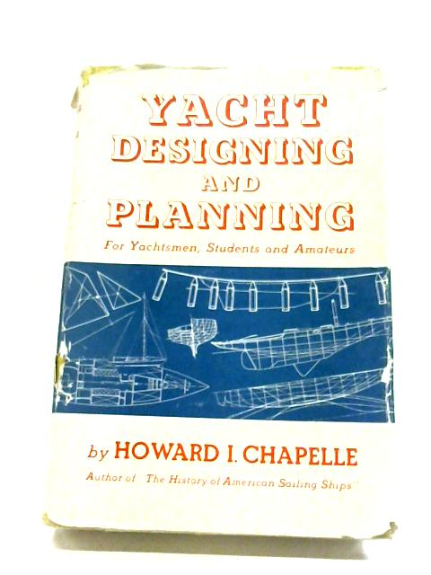 Yacht Designing and Planning For Yachtsmen, Students & Amateurs By Howard Irving Chapelle