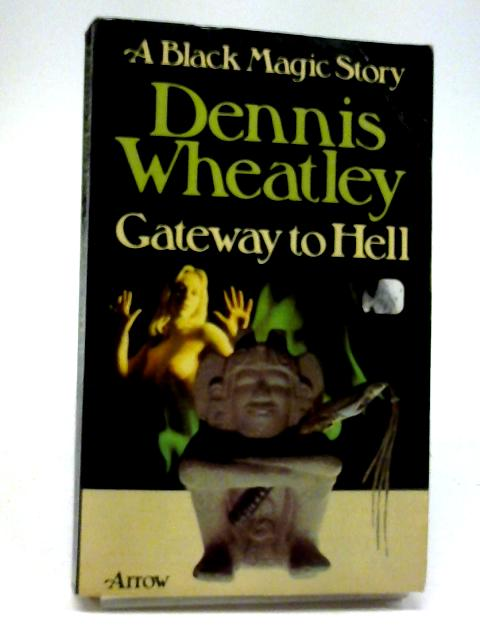 Gateway To Hell (A Black Magic Story) by Dennis Wheatley