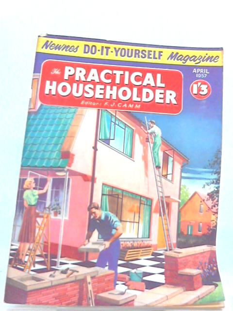 The Practical Householder: April 1957 By F. J. Camm (Ed.)